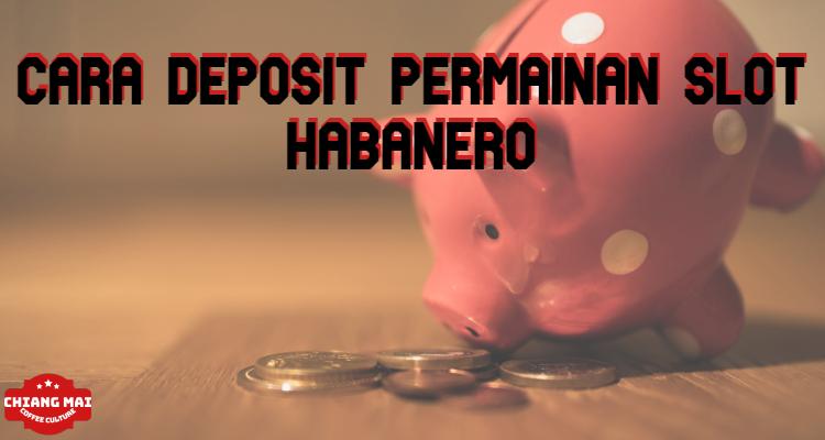 Cara Deposit Permainan Slot Habanero